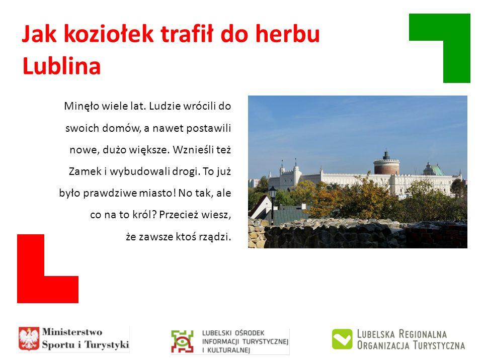 Jak koziołek trafił do herbu Lublina Minęło wiele lat. Ludzie wrócili do swoich domów, a nawet postawili nowe, dużo większe. Wznieśli też Zamek i wybu