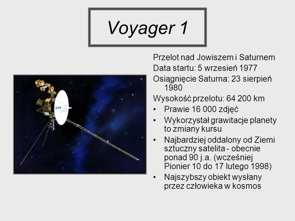 Voyager 1 Przelot nad Jowiszem i Saturnem Data startu: 5 wrzesień 1977 Osiągnięcie Saturna: 23 sierpień 1980 Wysokość przelotu: 64 200 km Prawie 16 00