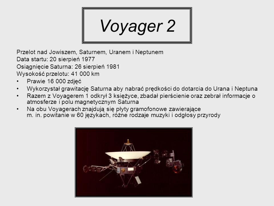 Voyager 2 Przelot nad Jowiszem, Saturnem, Uranem i Neptunem Data startu: 20 sierpień 1977 Osiągnięcie Saturna: 26 sierpień 1981 Wysokość przelotu: 41