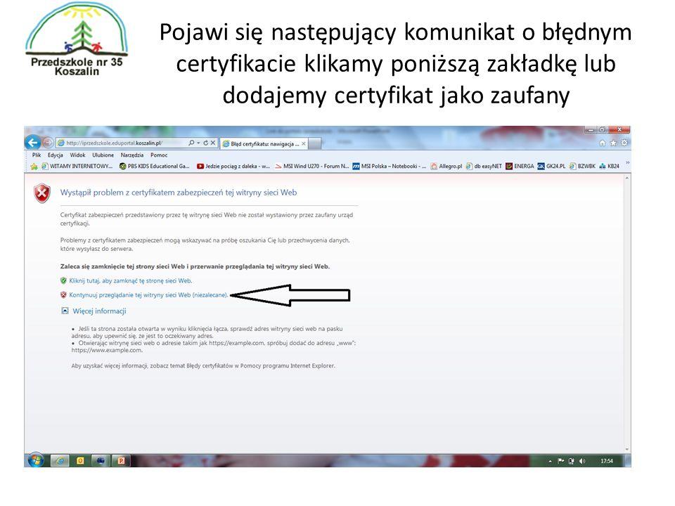Pojawi się następujący komunikat o błędnym certyfikacie klikamy poniższą zakładkę lub dodajemy certyfikat jako zaufany