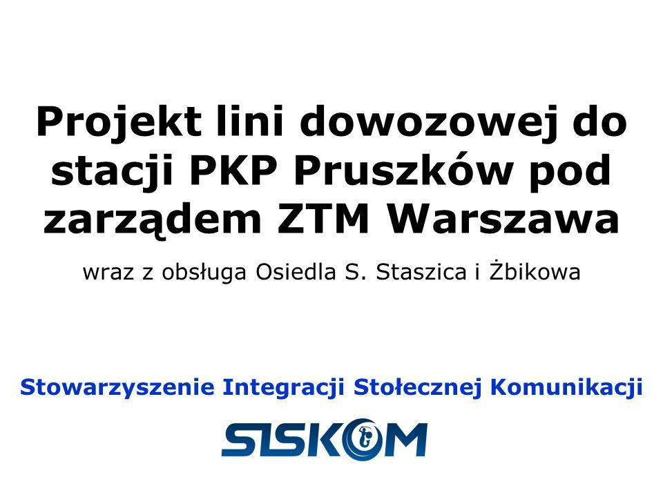 Projekt lini dowozowej do stacji PKP Pruszków pod zarządem ZTM Warszawa wraz z obsługa Osiedla S. Staszica i Żbikowa Stowarzyszenie Integracji Stołecz
