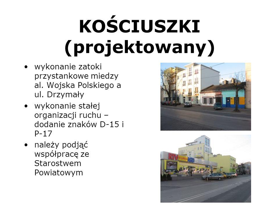 KOŚCIUSZKI (projektowany) wykonanie zatoki przystankowe miedzy al. Wojska Polskiego a ul. Drzymały wykonanie stałej organizacji ruchu – dodanie znaków