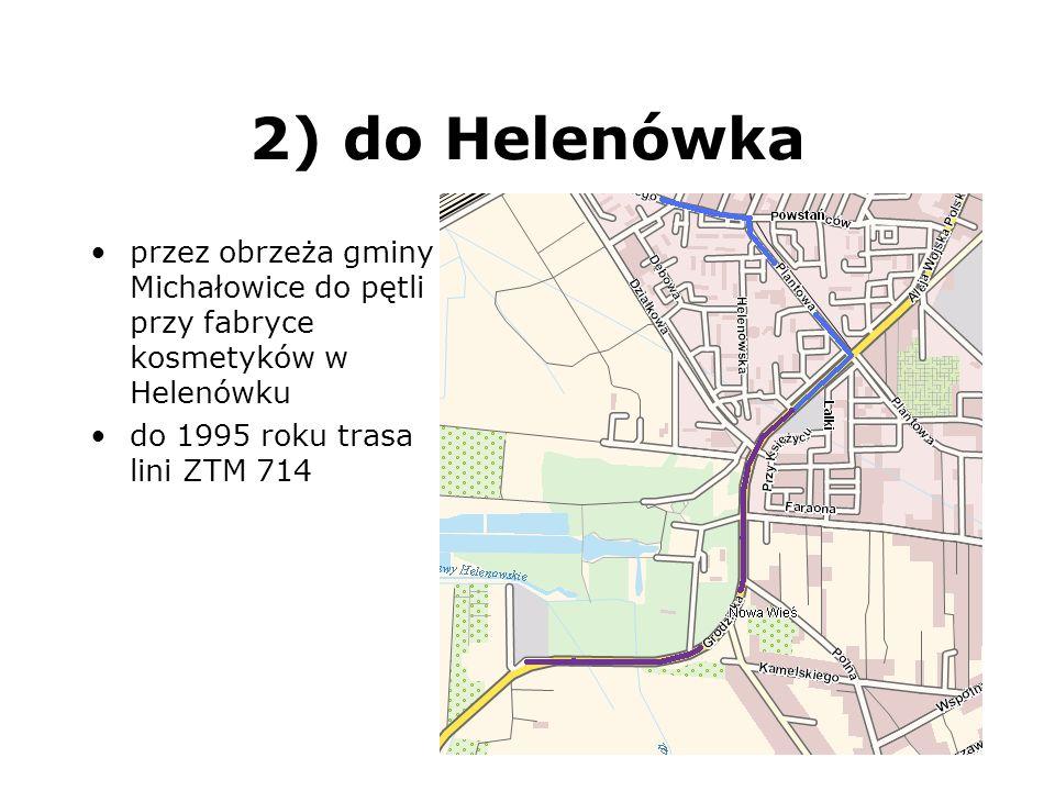 2) do Helenówka przez obrzeża gminy Michałowice do pętli przy fabryce kosmetyków w Helenówku do 1995 roku trasa lini ZTM 714