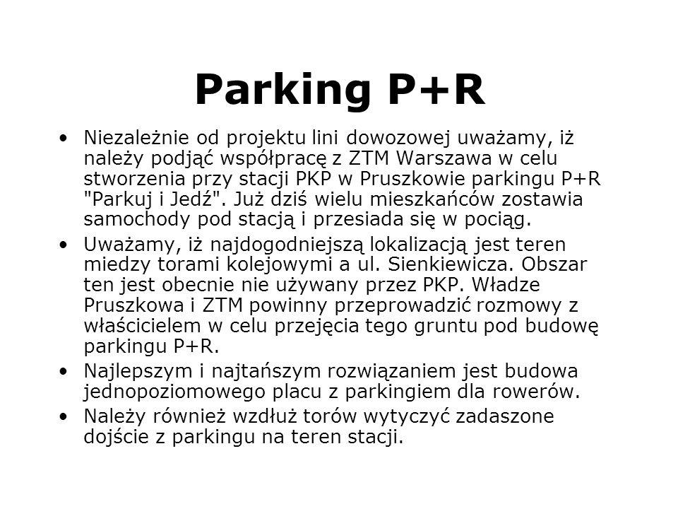 Parking P+R Niezależnie od projektu lini dowozowej uważamy, iż należy podjąć współpracę z ZTM Warszawa w celu stworzenia przy stacji PKP w Pruszkowie
