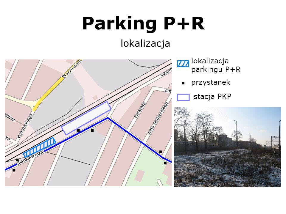 Parking P+R lokalizacja lokalizacja parkingu P+R przystanek stacja PKP