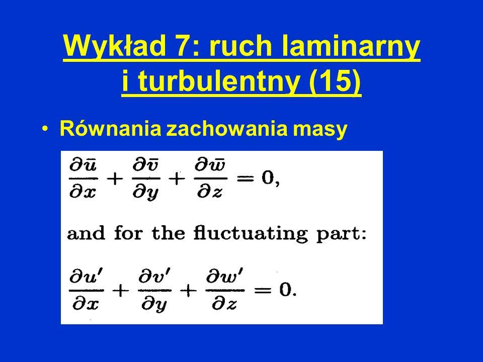 Wykład 7: ruch laminarny i turbulentny (15) Równania zachowania masy