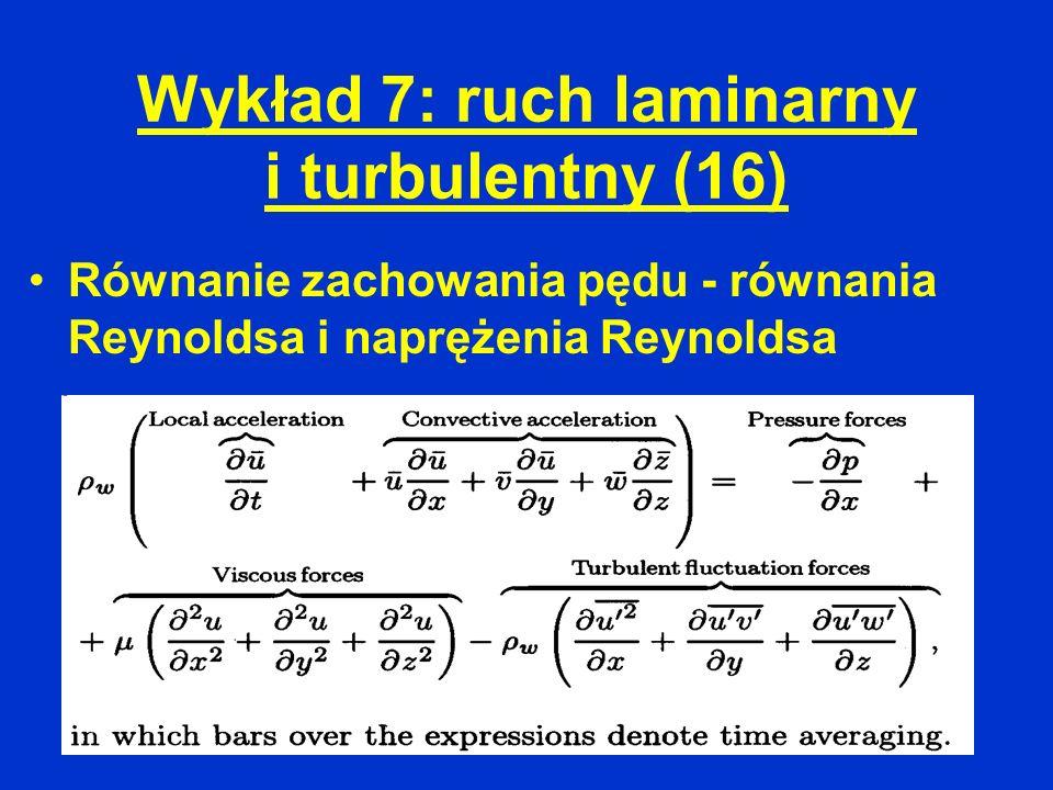 Wykład 7: ruch laminarny i turbulentny (16) Równanie zachowania pędu - równania Reynoldsa i naprężenia Reynoldsa