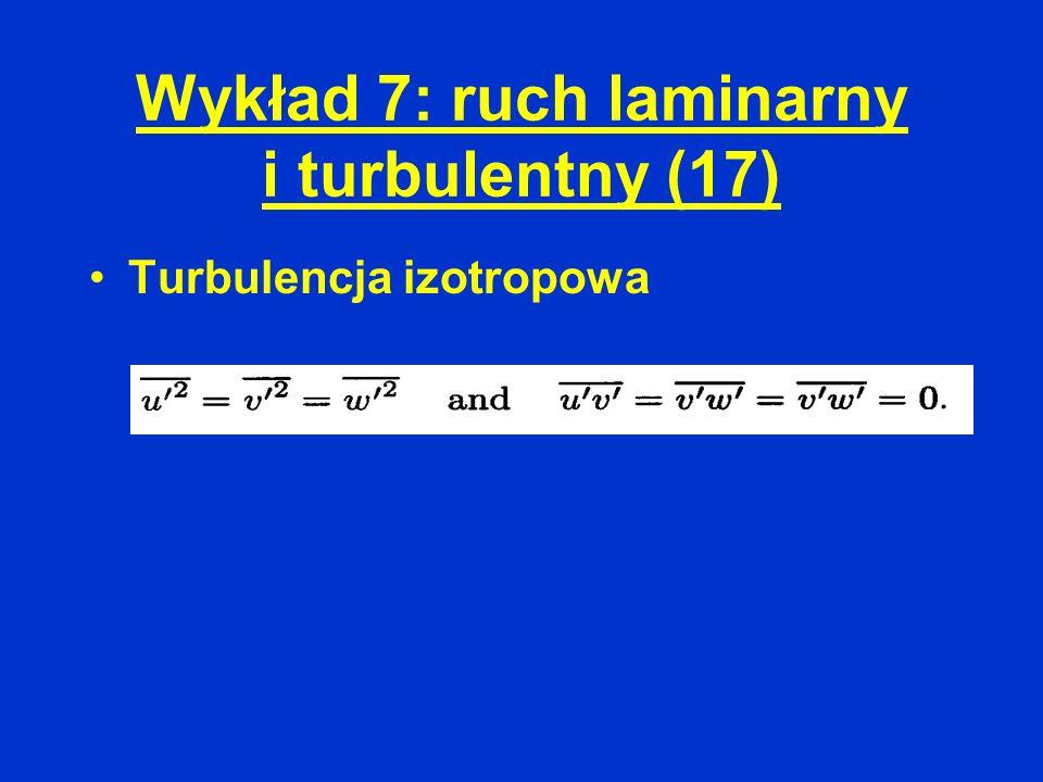Wykład 7: ruch laminarny i turbulentny (17) Turbulencja izotropowa