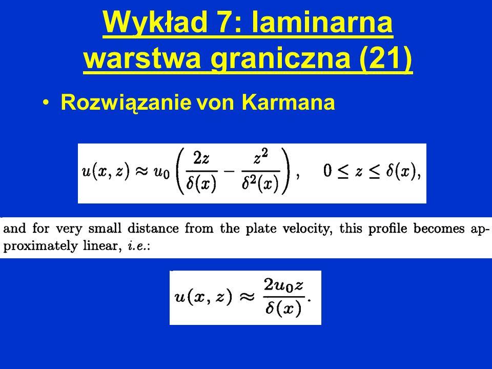 Wykład 7: laminarna warstwa graniczna (21) Rozwiązanie von Karmana
