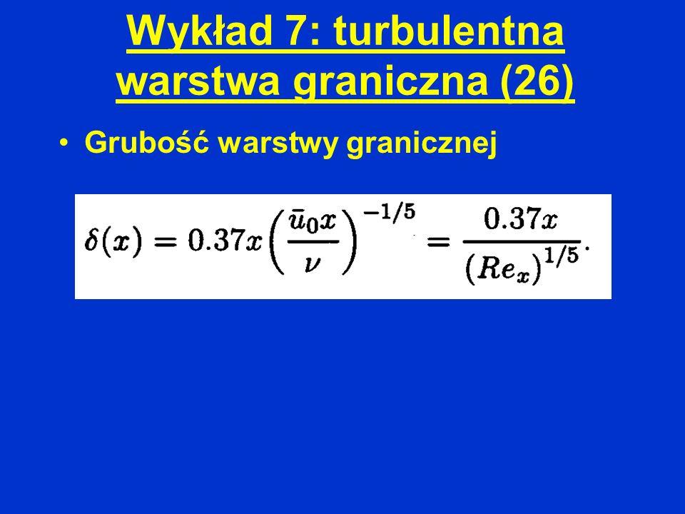 Wykład 7: turbulentna warstwa graniczna (26) Grubość warstwy granicznej