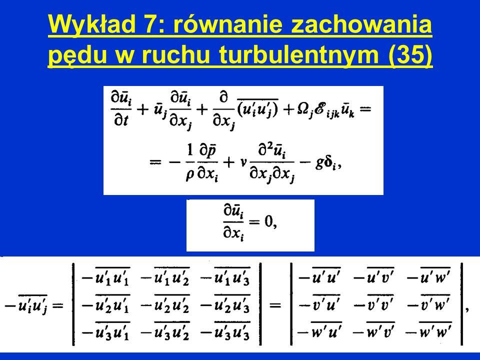 Wykład 7: równanie zachowania pędu w ruchu turbulentnym (35)