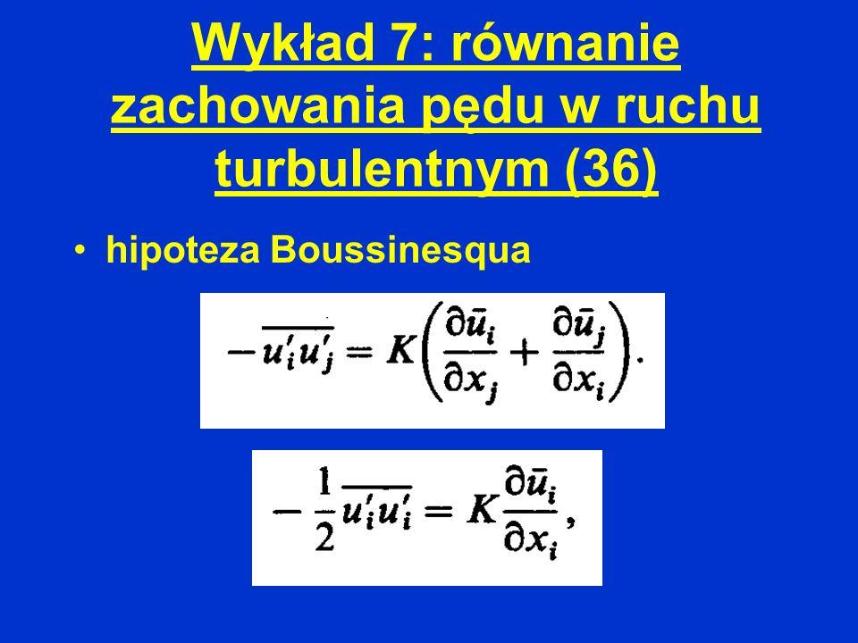 Wykład 7: równanie zachowania pędu w ruchu turbulentnym (36) hipoteza Boussinesqua