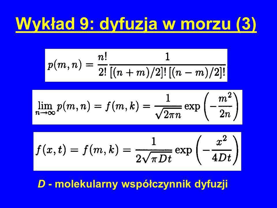 Wykład 9: dyfuzja w morzu (3) D - molekularny współczynnik dyfuzji