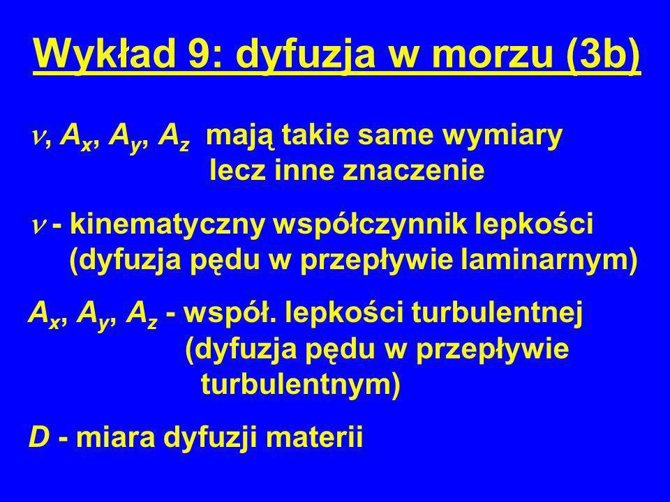 Wykład 9: dyfuzja w morzu (3b), A x, A y, A z mają takie same wymiary lecz inne znaczenie - kinematyczny współczynnik lepkości (dyfuzja pędu w przepły