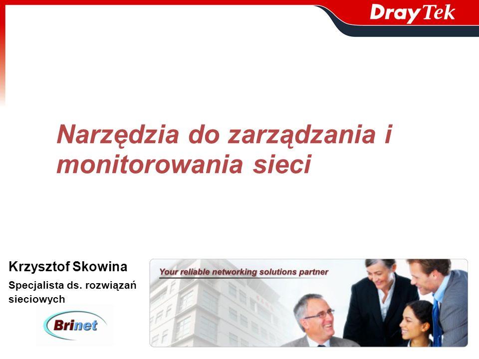 Narzędzia do zarządzania i monitorowania sieci Krzysztof Skowina Specjalista ds. rozwiązań sieciowych