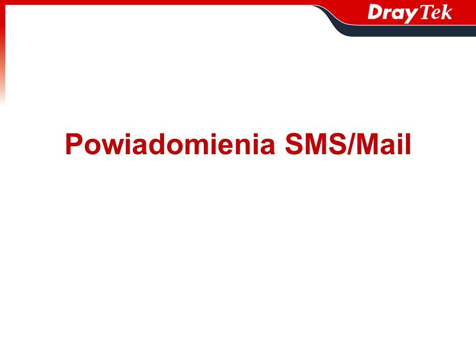 Obiekt powiadomień - WAN: rozłączony, połączony - VPN: rozłączony, połączony Obiekt SMS/Mail Zastosowanie: Powiadomienie Mail o rozłączeniu/połączeniu WAN