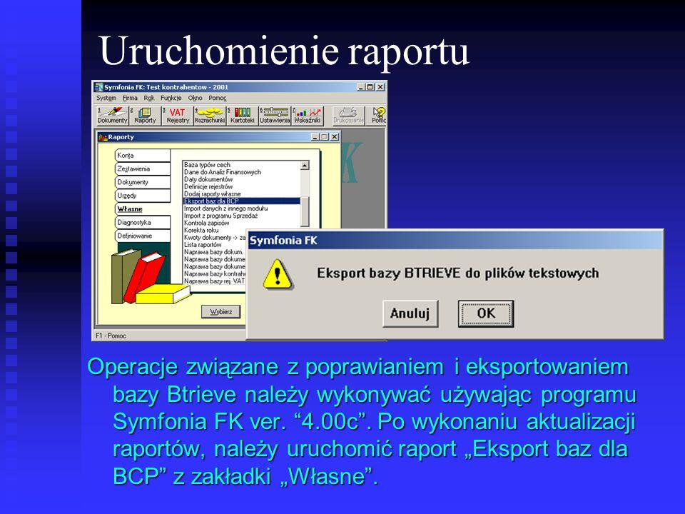 Uruchomienie raportu Operacje związane z poprawianiem i eksportowaniem bazy Btrieve należy wykonywać używając programu Symfonia FK ver. 4.00c. Po wyko