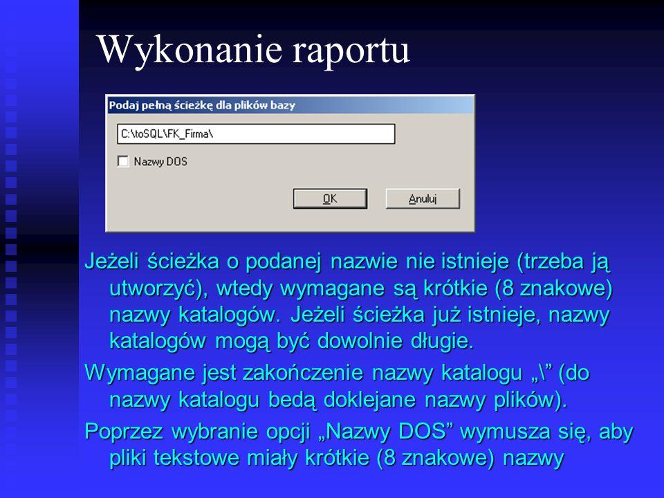 Wykonanie raportu Jeżeli ścieżka o podanej nazwie nie istnieje (trzeba ją utworzyć), wtedy wymagane są krótkie (8 znakowe) nazwy katalogów. Jeżeli ści