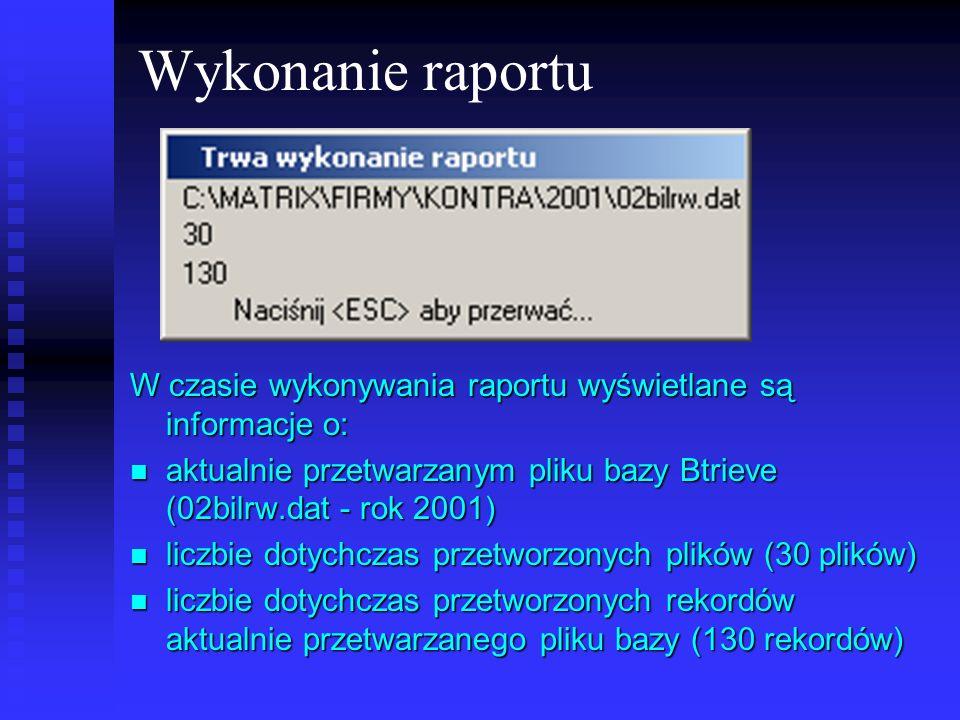 Wykonanie raportu W czasie wykonywania raportu wyświetlane są informacje o: aktualnie przetwarzanym pliku bazy Btrieve (02bilrw.dat - rok 2001) aktual