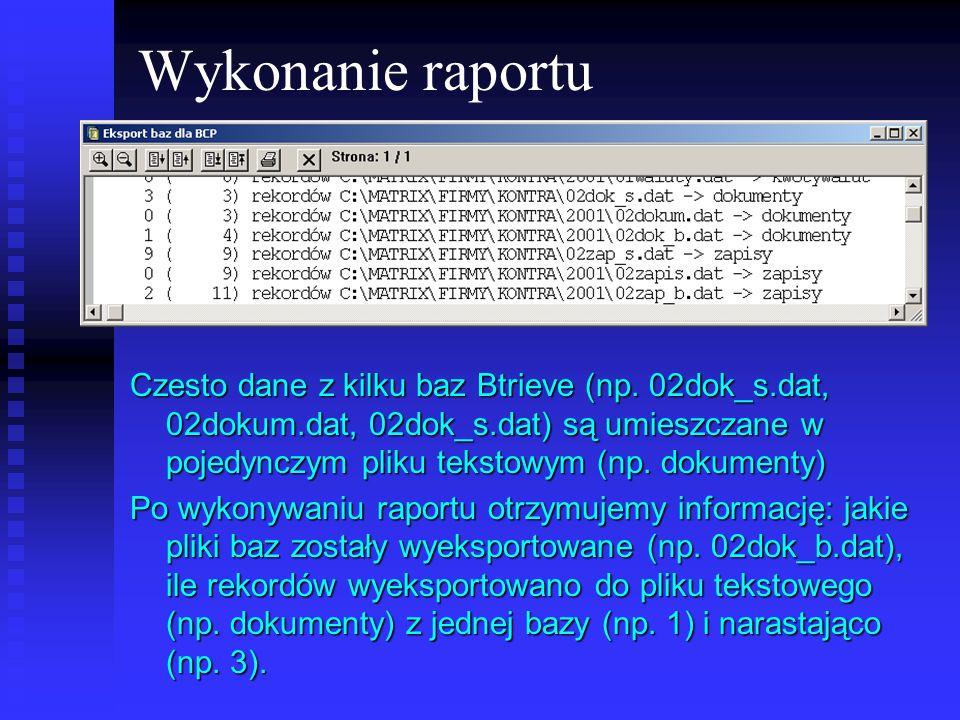 Wykonanie raportu Czesto dane z kilku baz Btrieve (np. 02dok_s.dat, 02dokum.dat, 02dok_s.dat) są umieszczane w pojedynczym pliku tekstowym (np. dokume