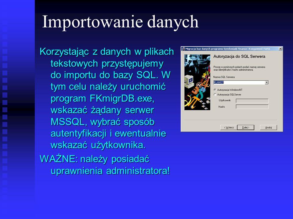 Importowanie danych Korzystając z danych w plikach tekstowych przystępujemy do importu do bazy SQL. W tym celu należy uruchomić program FKmigrDB.exe,