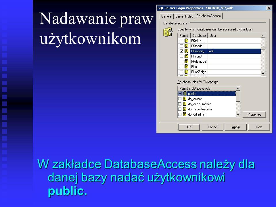 Nadawanie praw użytkownikom W zakładce DatabaseAccess należy dla danej bazy nadać użytkownikowi public.