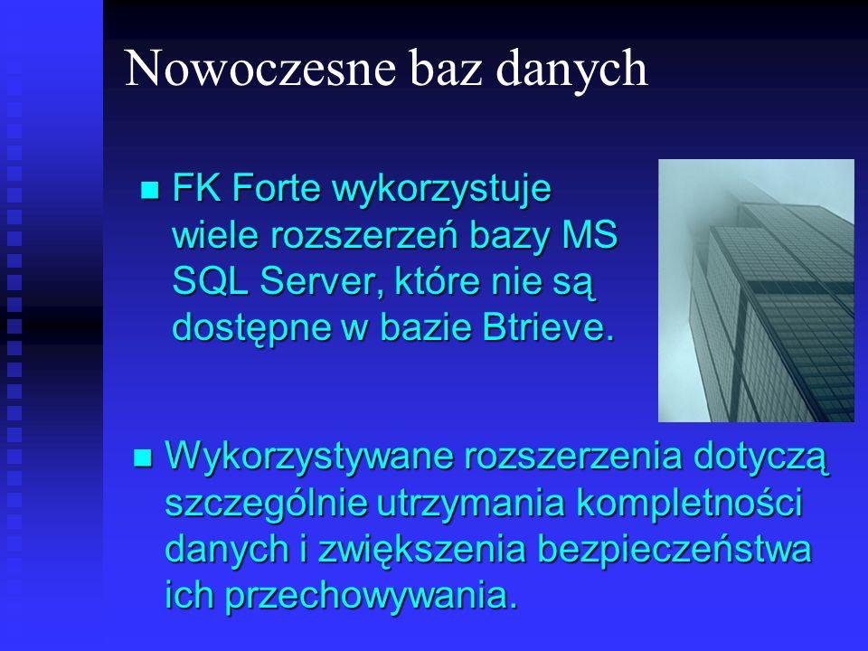 Nowoczesne baz danych FK Forte wykorzystuje wiele rozszerzeń bazy MS SQL Server, które nie są dostępne w bazie Btrieve. FK Forte wykorzystuje wiele ro