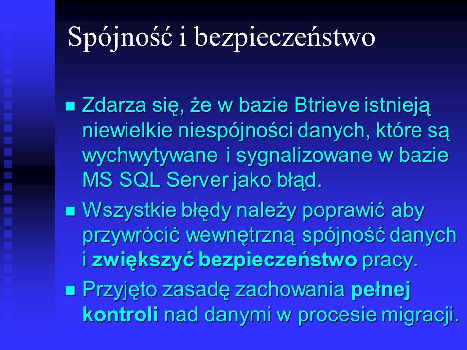 Spójność i bezpieczeństwo Zdarza się, że w bazie Btrieve istnieją niewielkie niespójności danych, które są wychwytywane i sygnalizowane w bazie MS SQL