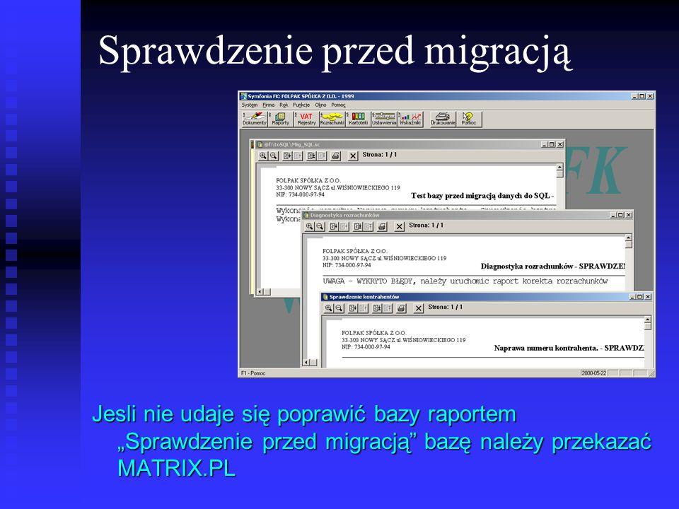 Sprawdzenie przed migracją Jesli nie udaje się poprawić bazy raportem Sprawdzenie przed migracją bazę należy przekazać MATRIX.PL
