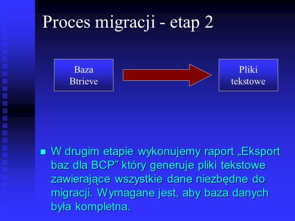 Proces migracji - etap 2 W drugim etapie wykonujemy raport Eksport baz dla BCP który generuje pliki tekstowe zawierające wszystkie dane niezbędne do m