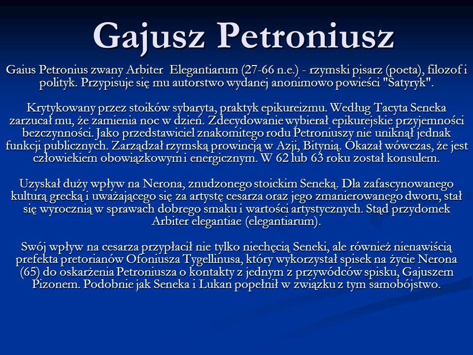 Gajusz Petroniusz Gaius Petronius zwany Arbiter Elegantiarum (27-66 n.e.) - rzymski pisarz (poeta), filozof i polityk. Przypisuje się mu autorstwo wyd