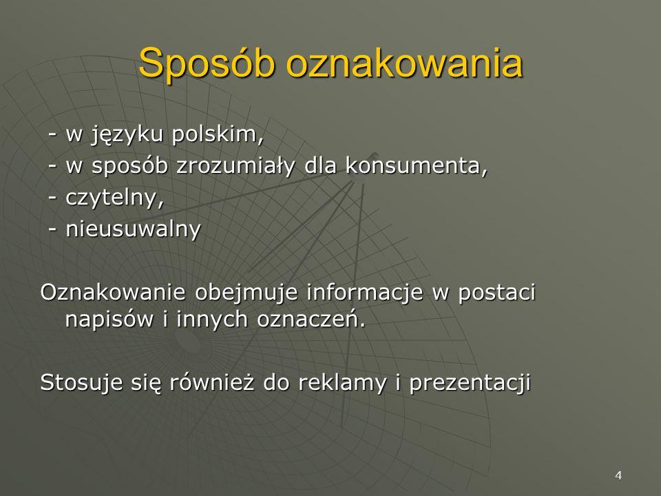 4 Sposób oznakowania - w języku polskim, - w języku polskim, - w sposób zrozumiały dla konsumenta, - w sposób zrozumiały dla konsumenta, - czytelny, -