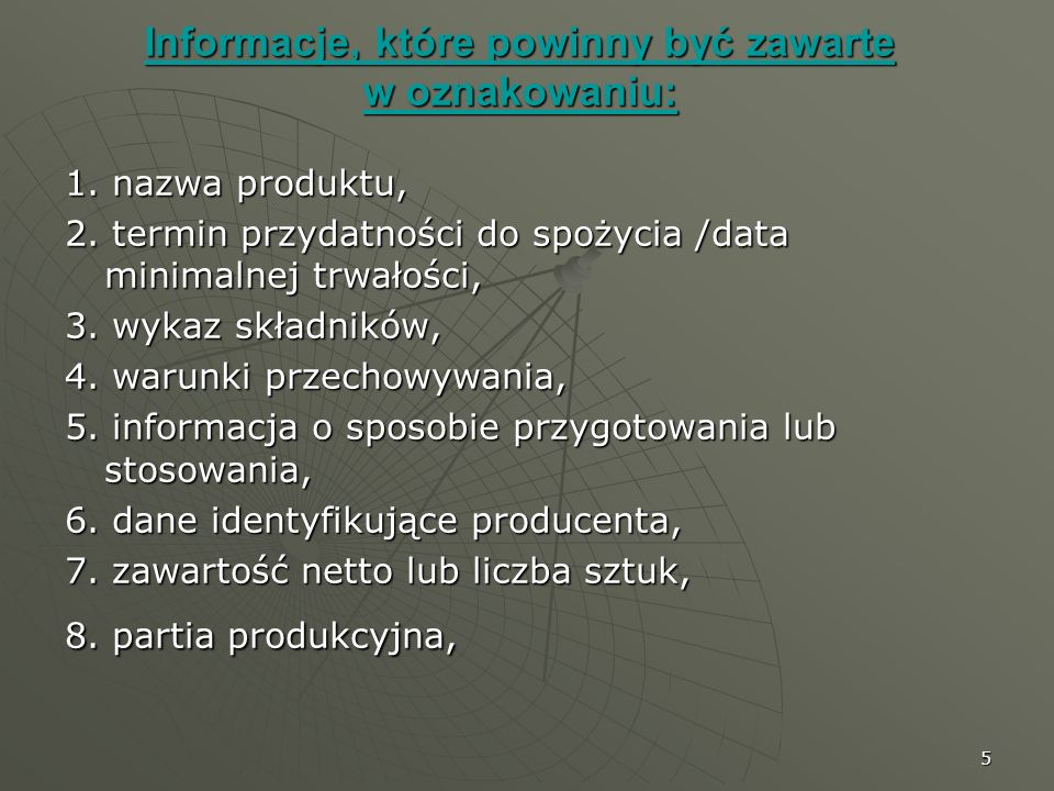 5 Informacje, które powinny być zawarte w oznakowaniu: 1. nazwa produktu, 2. termin przydatności do spożycia /data minimalnej trwałości, 3. wykaz skła