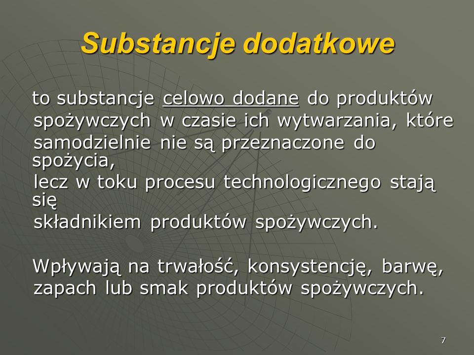 7 Substancje dodatkowe to substancje celowo dodane do produktów spożywczych w czasie ich wytwarzania, które spożywczych w czasie ich wytwarzania, któr