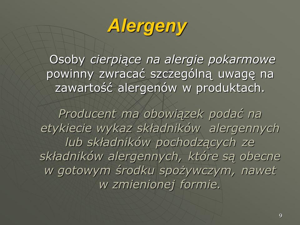 9Alergeny Osoby cierpiące na alergie pokarmowe powinny zwracać szczególną uwagę na zawartość alergenów w produktach. Osoby cierpiące na alergie pokarm