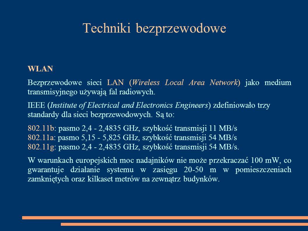 Techniki bezprzewodowe WLAN Bezprzewodowe sieci LAN (Wireless Local Area Network) jako medium transmisyjnego używają fal radiowych. IEEE (Institute of