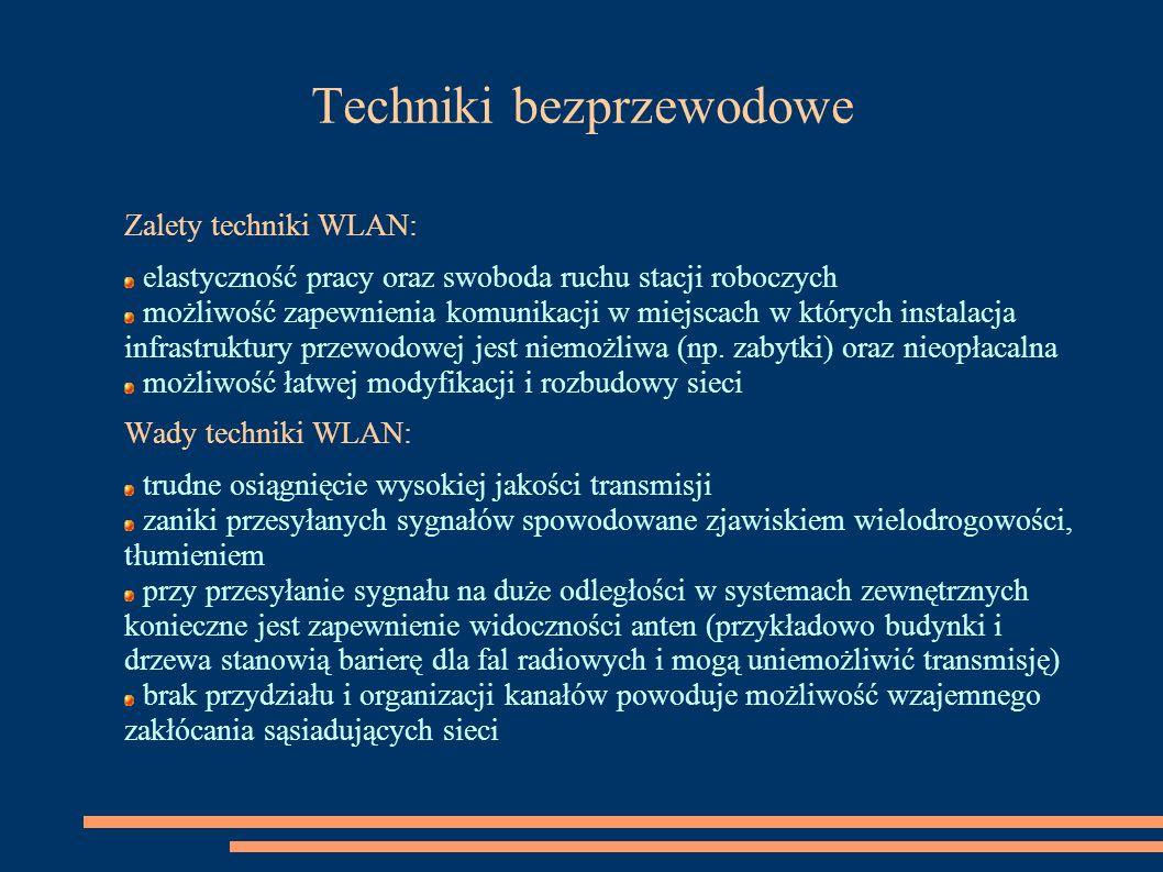 Techniki bezprzewodowe Zalety techniki WLAN: elastyczność pracy oraz swoboda ruchu stacji roboczych możliwość zapewnienia komunikacji w miejscach w kt