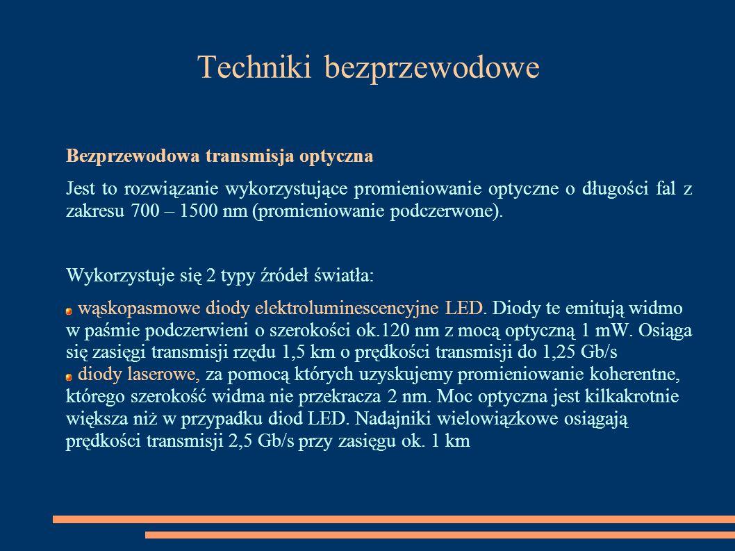 Techniki bezprzewodowe Bezprzewodowa transmisja optyczna Jest to rozwiązanie wykorzystujące promieniowanie optyczne o długości fal z zakresu 700 – 150