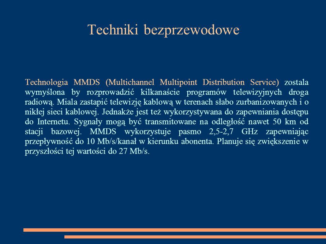 Techniki bezprzewodowe Technologia MMDS (Multichannel Multipoint Distribution Service) zostala wymyślona by rozprowadzić kilkanaście programów telewiz