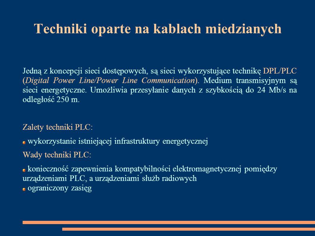 Techniki oparte na kablach miedzianych Jedną z koncepcji sieci dostępowych, są sieci wykorzystujące technikę DPL/PLC (Digital Power Line/Power Line Co