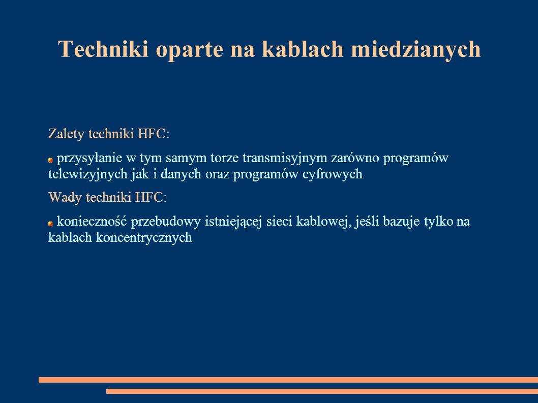 Techniki oparte na kablach miedzianych Zalety techniki HFC: przysyłanie w tym samym torze transmisyjnym zarówno programów telewizyjnych jak i danych o