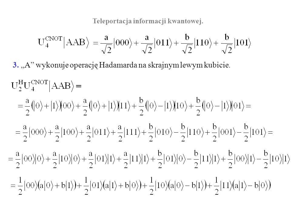 Teleportacja informacji kwantowej. 3. A wykonuje operację Hadamarda na skrajnym lewym kubicie.