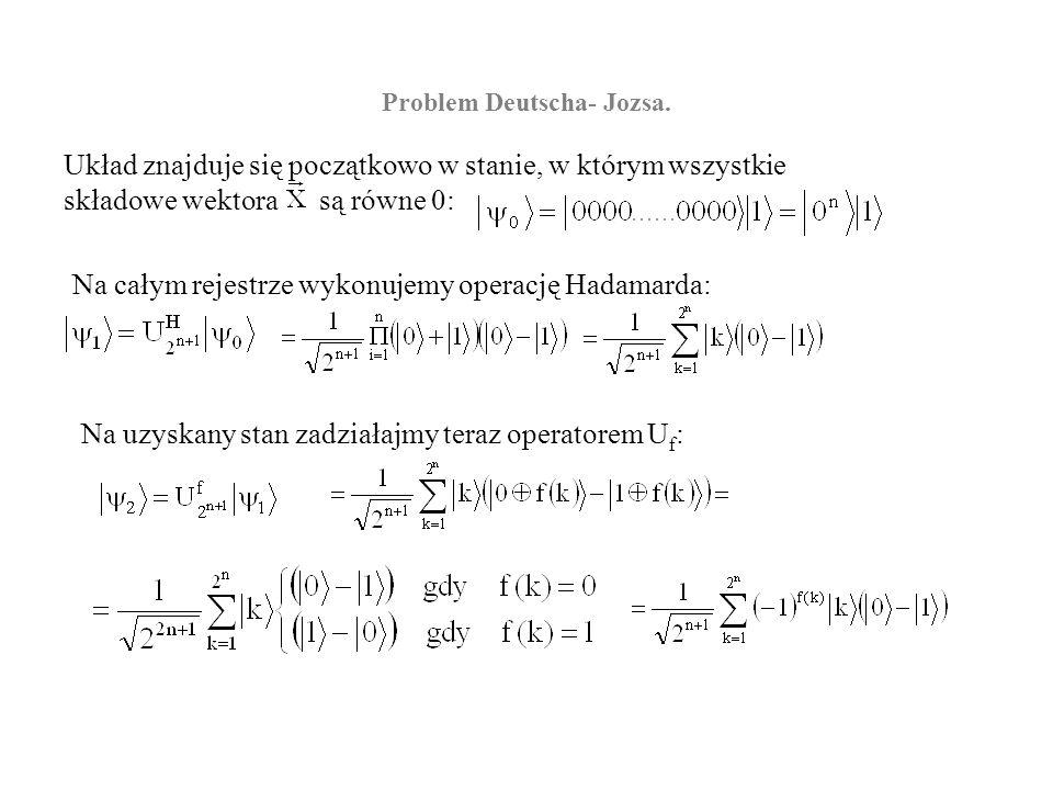 Problem Deutscha- Jozsa. Układ znajduje się początkowo w stanie, w którym wszystkie składowe wektora są równe 0: Na całym rejestrze wykonujemy operacj