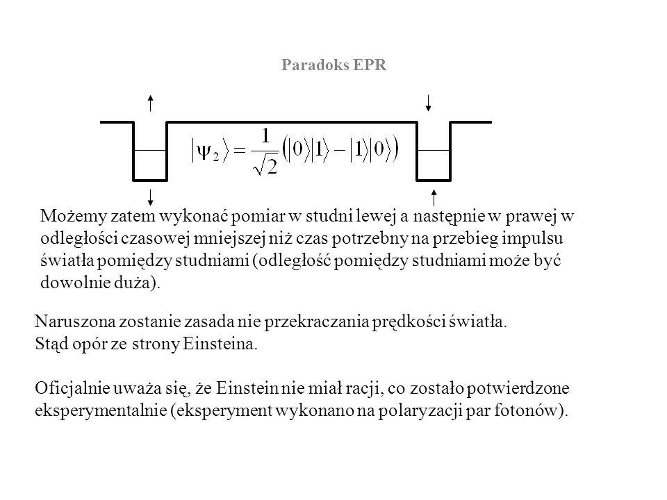 Paradoks EPR Możemy zatem wykonać pomiar w studni lewej a następnie w prawej w odległości czasowej mniejszej niż czas potrzebny na przebieg impulsu św