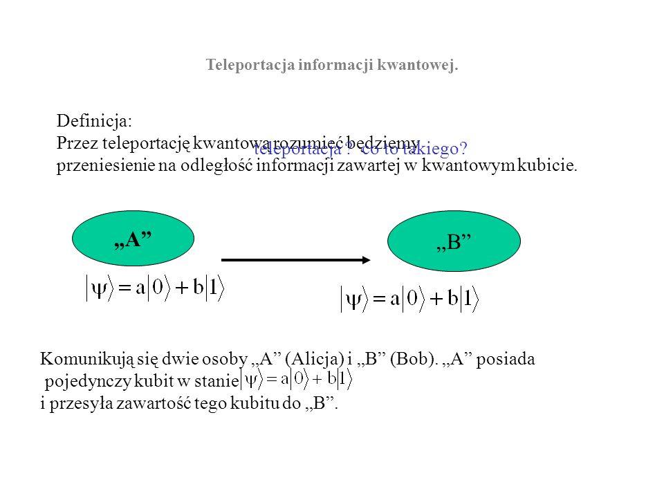 Teleportacja informacji kwantowej. Stany splątane wykorzystamy do teleportacji kwantowej.Definicja: Przez teleportację kwantową rozumieć będziemy prze