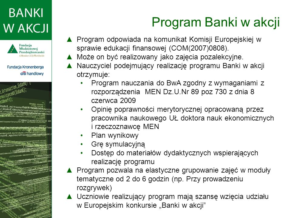 Program odpowiada na komunikat Komisji Europejskiej w sprawie edukacji finansowej (COM(2007)0808).
