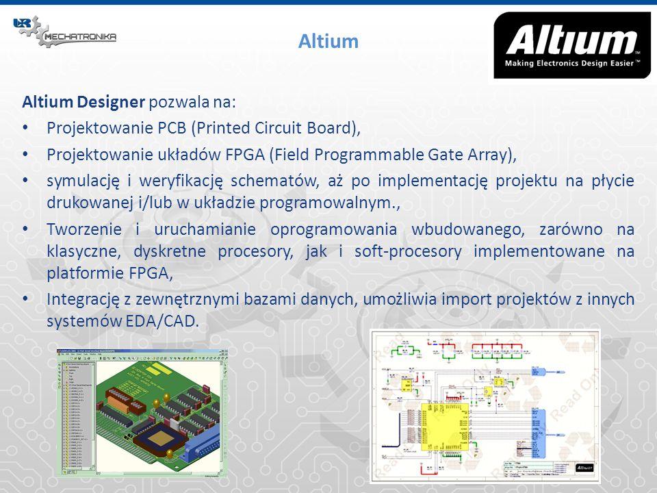 Altium Altium Designer pozwala na: Projektowanie PCB (Printed Circuit Board), Projektowanie układów FPGA (Field Programmable Gate Array), symulację i