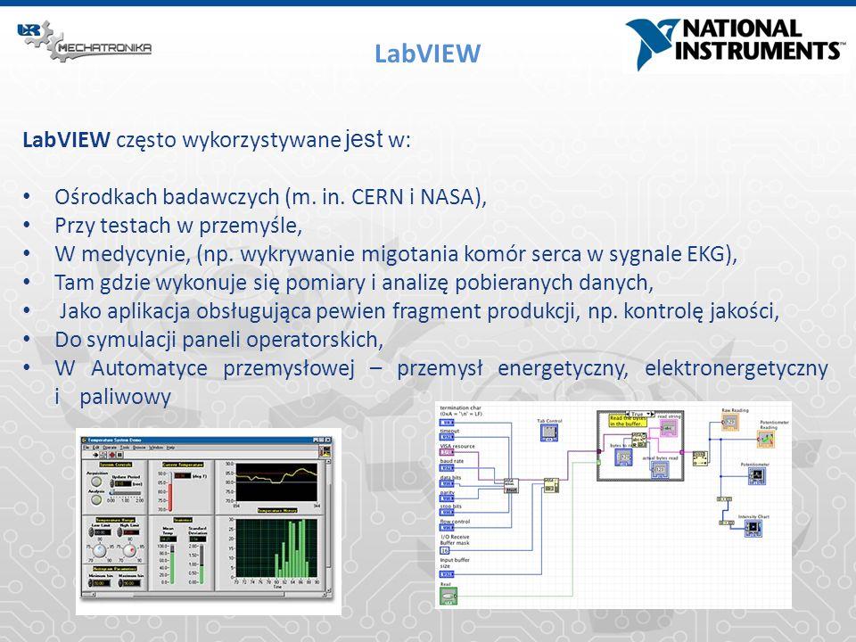 LabVIEW LabVIEW często wykorzystywane jest w: Ośrodkach badawczych (m. in. CERN i NASA), Przy testach w przemyśle, W medycynie, (np. wykrywanie migota