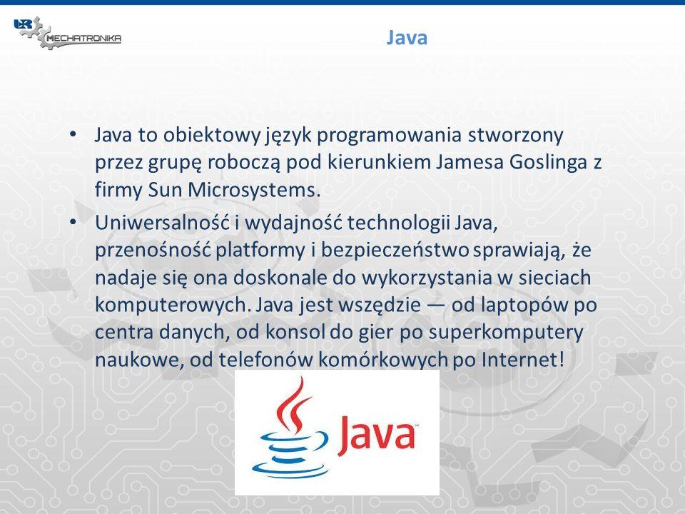 Java Java to obiektowy język programowania stworzony przez grupę roboczą pod kierunkiem Jamesa Goslinga z firmy Sun Microsystems. Uniwersalność i wyda