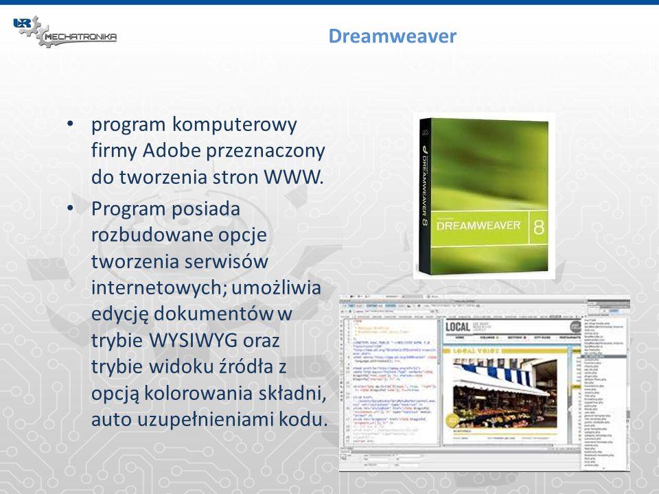 Dreamweaver program komputerowy firmy Adobe przeznaczony do tworzenia stron WWW. Program posiada rozbudowane opcje tworzenia serwisów internetowych; u